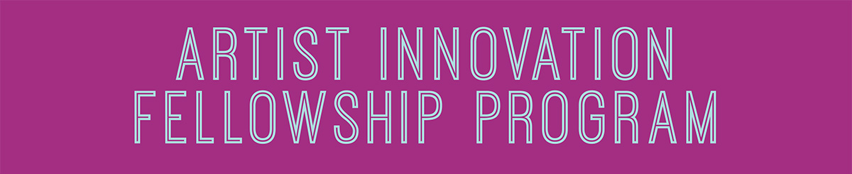 Artist Innovation Fellowship Program