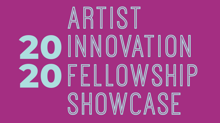 Artist Innovation Fellowship Showcase