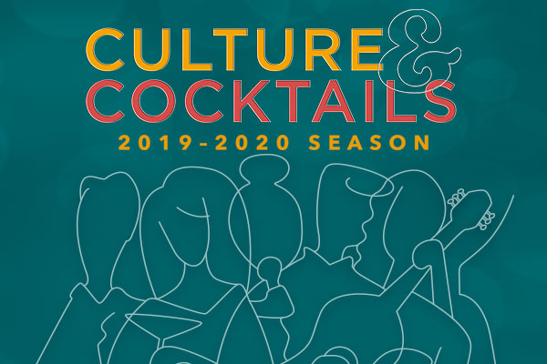 Culture & Cocktails 2019-2020 season