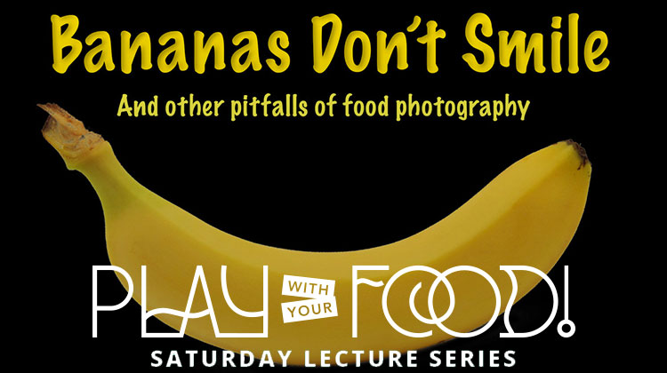 Bananas Don't Smile: And Other Pitfalls of Food Photography – Barry Seidman